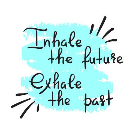 Inhala el futuro Exhala el pasado - cita motivacional escrita a mano. Imprimir para póster inspirador, camiseta, bolso, tazas, postal de felicitación, volante, pegatina, insignia. Cartel de estudio de yoga. Signo de vector simple Ilustración de vector