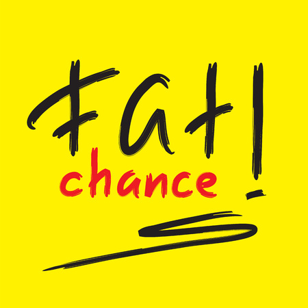 Fat chance! - emotional handwritten quote, American slang, urban dictionary. Print for poster, t-shirt, bag, logo, postcard, flyer, sticker, sweatshirt, cup, badge. Simple funny original vector Ilustração