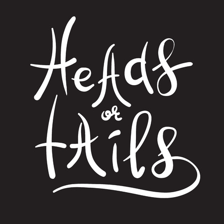 Heads or tails - handwritten quote, American slang, urban dictionary. Print for poster, t-shirt, bag, logo, postcard, flyer, sticker, sweatshirt, cup, badge. Simple funny original vector