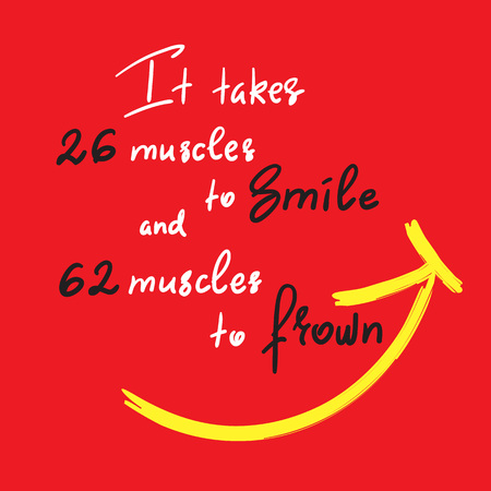 It takes 26 muscles to smile, and 62 muscles to a frown-handwritten funny motivational quote. Print for inspiring poster, t-shirt, bag, cups, greeting postcard, flyer, sticker. Simple vector sign. Ilustração Vetorial