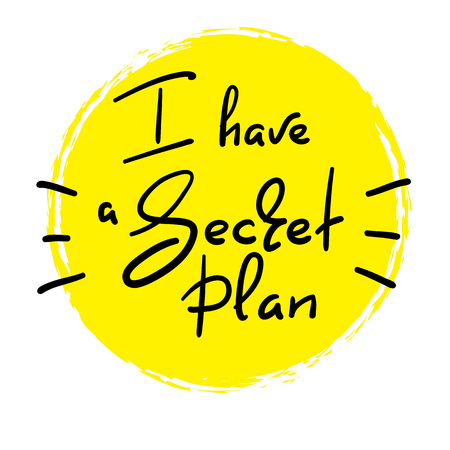 Tengo un plan secreto: cita divertida escrita a mano. Imprimir para póster motivacional inspirador, camiseta, bolsos, logotipo, postal, volante, pegatina, sudadera, insignia. Signo de vector simple.