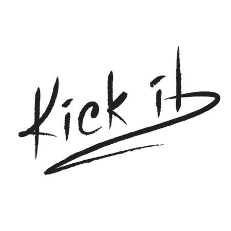 Kick it - emotional handwritten quote, American slang, urban dictionary. Print for poster, t-shirt, bag, logo, postcard, flyer, sticker, sweatshirt, cup, badge. Simple funny original vector