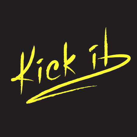 Kick it - emotional handwritten quote, American slang, urban dictionary. Print for poster, t-shirt, bag, logo, postcard, flyer, sticker, sweatshirt, cup, badge. Simple funny original vector