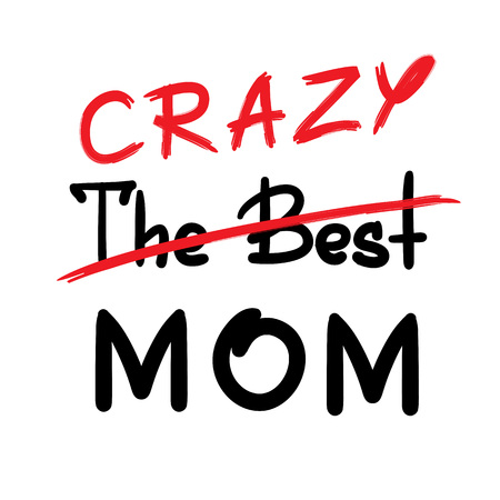 The best crazy mom - handwritten funny motivational quote. Print for inspiring poster, t-shirt, bag, cups, greeting postcard, flyer, sticker. Simple vector sign. Mother's day card