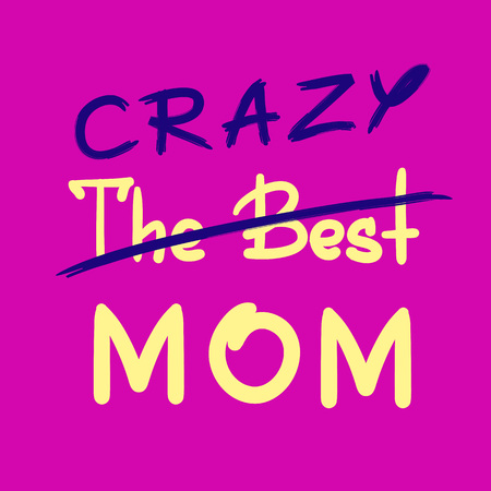 The best crazy mom - handwritten funny motivational quote. Print for inspiring poster, t-shirt, bag, cups, greeting postcard, flyer, sticker. Simple vector sign. Mothers day card Illusztráció
