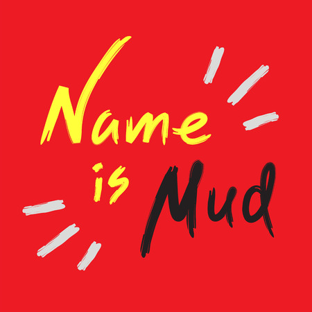 Name is mud - emotional handwritten quote, American slang, urban dictionary. Print for poster, t-shirt, bag, logo, postcard, flyer, sticker, sweatshirt, cup, badge. Simple funny original vector