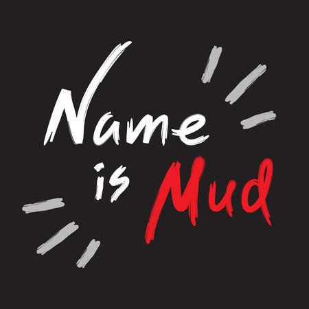 Il nome è fango - citazione scritta a mano emotiva, slang americano, dizionario urbano. Stampa per poster, t-shirt, borsa, logo, cartolina, flyer, adesivo, felpa, tazza, badge. Vettore originale divertente semplice Logo