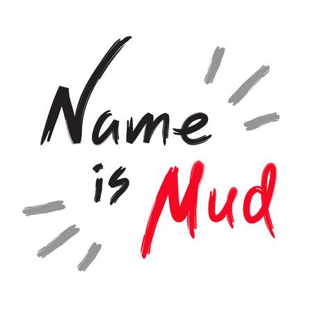 Il nome è fango - citazione scritta a mano emotiva, slang americano, dizionario urbano. Stampa per poster, t-shirt, borsa, logo, cartolina, volantino, adesivo, felpa, tazza, badge. Semplice vettore originale divertente