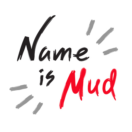 Name is mud - emotional handwritten quote, American slang, urban dictionary. Print for poster, t-shirt, bag, logo, postcard, flyer, sticker, sweatshirt, cup, badge. Simple funny original vector