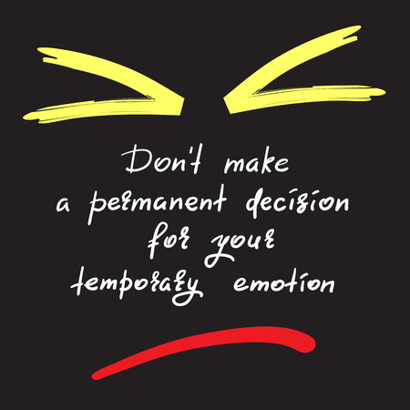 Do not make a permanent decision for your temporary emotion - handwritten funny motivational quote. Print for inspiring poster, t-shirt, bag, cups, greeting postcard, flyer, sticker. Simple vector sign