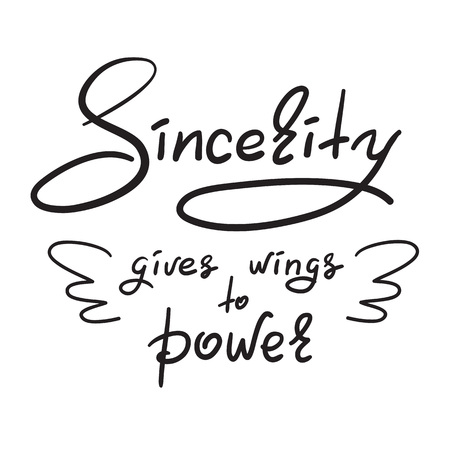 Sincerity gives wings to power - handwritten funny motivational quote. Print for inspiring poster, t-shirt, bag, cups, greeting postcard, flyer, sticker. Simple vector sign.