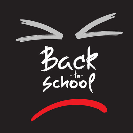 Back to school - handwritten angry face, funny anti-motivational quote. Print for inspiring poster, t-shirt, bag, cups, greeting postcard, flyer, sticker. Simple vector sign.
