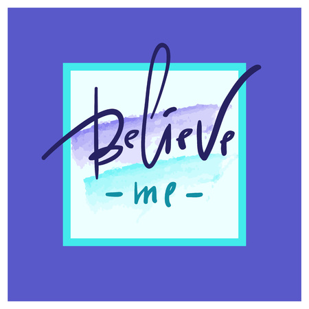 Believe me - simple love phrase. Hand drawn beautiful lettering on watercolor background. Perfect for valentine day, greeting and birthday card, stamp, print design.