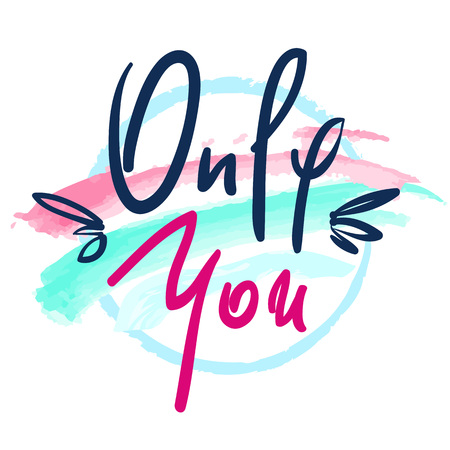 Only You -simple love phrase. Hand drawn beautiful lettering on watercolor background. Perfect for valentine day and greeting card, stamp, inspiring poster, t-shirt, bag, cups. Elegant sweet style Фото со стока - 104937351