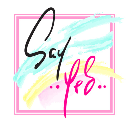 Say Yes - Hand drawn beautiful lettering on watercolor background. Perfect for valentine day, greeting and betrothal card, stamp. Print for inspiring poster, t-shirt, bag, cups, flyer, sticker.