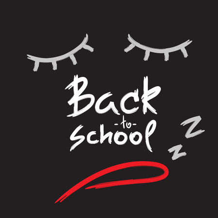 Back to school - handwritten sleepy face, funny demotivational quote. Print for inspiring poster, t-shirt, bag, cups, greeting postcard, flyer, sticker. Simple vector sign.