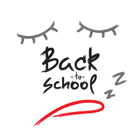 Back to school - handwritten sleepy face, funny demotivational quote. Print for inspiring poster, t-shirt, bag, cups, greeting postcard, flyer, sticker. Simple vector sign. Foto de archivo - 105355147