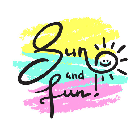 Sun and Fun - simple inspire and motivational quote. Hand drawn beautiful lettering. Print for inspirational poster, t-shirt, bag, cups, invitation card, flyer, sticker. Cute and funny vector sign Vectores