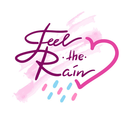 Feel the Rain - simple inspire and motivational quote. Hand drawn beautiful lettering. Print for inspirational poster, t-shirt, bag, cup, card, autumn flyer, sticker. Cute and funny vector sign