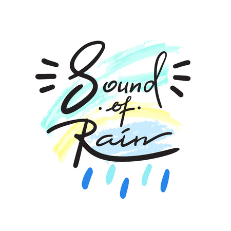 Sound of Rain - simple inspire and motivational quote. Hand drawn beautiful lettering. Print for inspirational poster, t-shirt, bag, cup, card, autumn flyer, sticker. Cute and funny vector sign