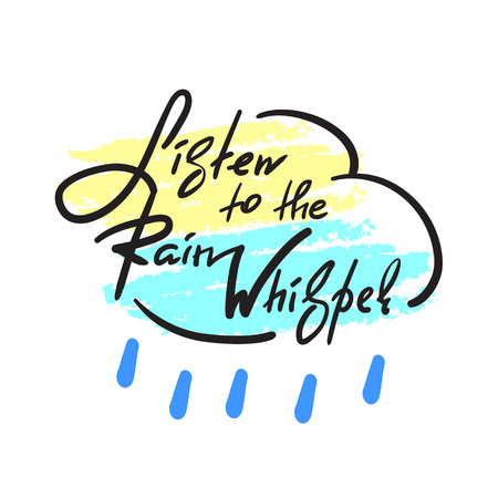 Listen to the Rain Whisper -simple inspire and motivational quote. Hand drawn beautiful lettering. Print for inspirational poster, t-shirt, bag, cup, card, autumn flyer, sticker. Cute and funny vector