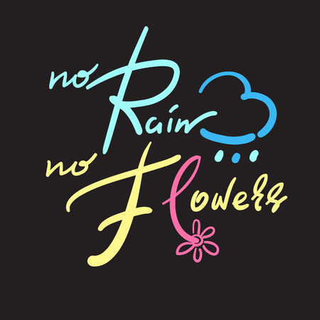 No Rain No Flowers - simple inspire and motivational quote. Hand drawn beautiful lettering. Print for inspirational poster, t-shirt, bag, cup, card, autumn flyer, sticker. Cute and funny vector sign Imagens - 105355278