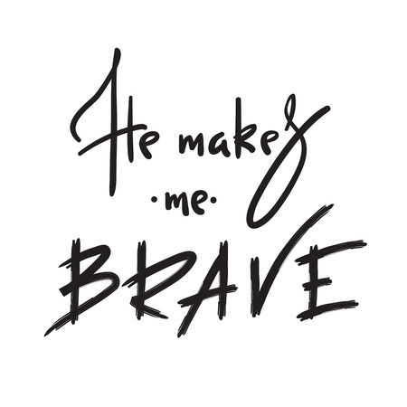 He makes me brave - inspire and motivational quote. Hand drawn religious lettering. Print for inspirational poster, prayer book, church leaflet, t-shirt, bag, cup, card, flyer, sticker.