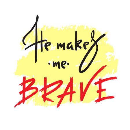 Il me rend courageux - citation inspirante et motivante. Lettrage religieux dessiné à la main. Imprimez pour une affiche inspirante, un livre de prières, un dépliant d'église, un t-shirt, un sac, une tasse, une carte, un dépliant, un autocollant.