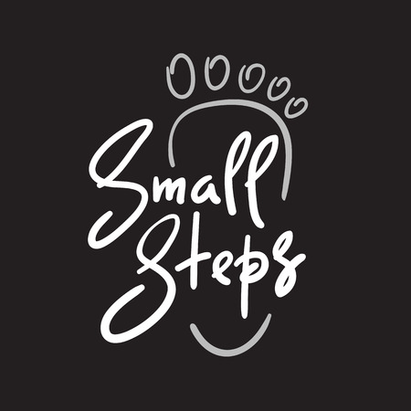 Small steps - simple inspire and motivational quote. Hand drawn..