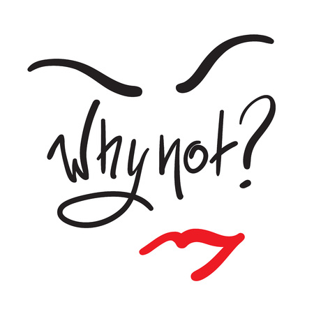 Why not? - simple inspire and motivational quote. Hand drawn beautiful lettering. Print for inspirational poster, t-shirt, bag, cups, card, flyer, sticker, badge. Cute and funny vector sign Illusztráció