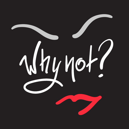 Why not? - simple inspire and motivational quote. Hand drawn beautiful lettering. Print for inspirational poster, t-shirt, bag, cups, card, flyer, sticker, badge. Cute and funny vector sign Ilustração