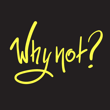 Why not? - simple inspire and motivational quote. Hand drawn beautiful lettering. Print for inspirational poster, t-shirt, bag, cups, card, flyer, sticker, badge. Cute and funny vector sign Illustration