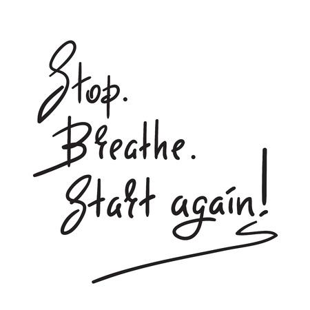 Stop Breathe Starten Sie erneut - einfaches inspirierendes und motivierendes Zitat. Hand gezeichnete schöne Beschriftung. Drucken Sie für inspirierendes Plakat, T-Shirt, Tasche, Tassen, Karte, Flyer, Aufkleber, Abzeichen. Elegantes Vektorzeichen