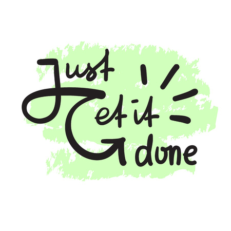 Just get it done - simple inspire and motivational quote. Hand drawn beautiful lettering. Print for inspirational poster, t-shirt, bag, cups, card, flyer, sticker, badge. Elegant vector sign