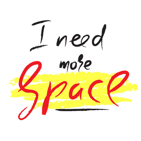 I need more Space - simple inspire and motivational quote. Hand drawn beautiful lettering. Print for inspirational poster, t-shirt, bag, cups, card, flyer, sticker, badge. Cute and funny vector sign