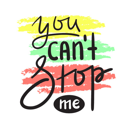 No puedes detenerme: inspiración simple y cita motivadora. Dibujado a mano hermosas letras. Imprimir para póster inspirador, camiseta, bolso, tazas, tarjeta, volante, pegatina, insignia. Signo de vector lindo y divertido