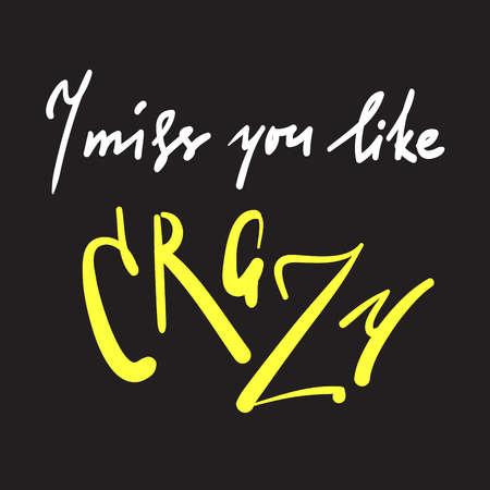 I miss you like crazy - emotional inspire and motivational quote. Hand drawn beautiful lettering. Print for inspirational poster, t-shirt, bag, cups, card, flyer, sticker, badge. Cute and funny sign Illustration