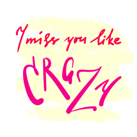 I miss you like crazy - emotional inspire and motivational quote. Hand drawn beautiful lettering. Print for inspirational poster, t-shirt, bag, cups, card, flyer, sticker, badge. Cute and funny sign 向量圖像