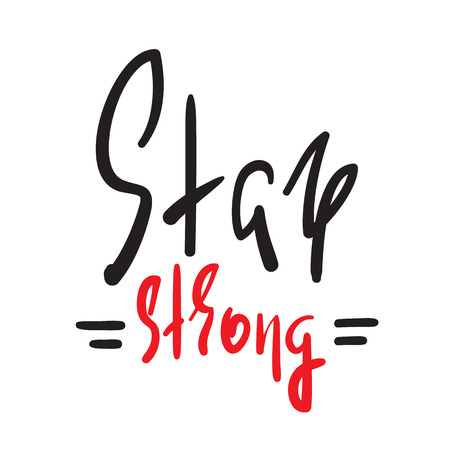 Stay strong - simple inspire and motivational quote. Hand drawn beautiful lettering. Print for inspirational poster, t-shirt, bag, cups, card, flyer, sticker, badge. Elegant vector sign