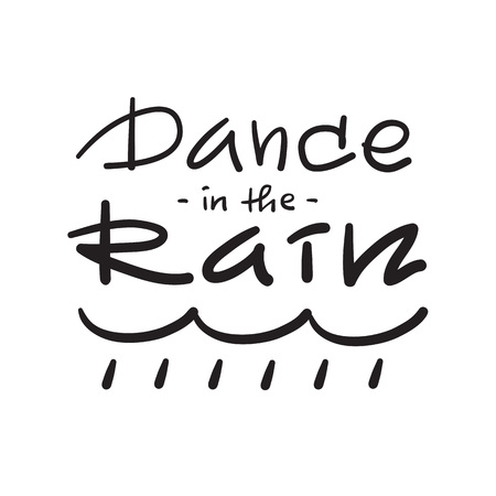 Dance in the rain - simple inspire and motivational quote. Hand drawn beautiful lettering. Print for inspirational poster, t-shirt, bag, cup, card, autumn flyer, sticker. Cute and funny vector sign