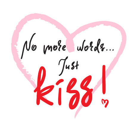 No more words Just kiss - emotional love quote. Hand drawn beautiful lettering. Print for inspirational poster, t-shirt, bag, cups, Valentines Day card, flyer, sticker, badge. Cute and funny sign