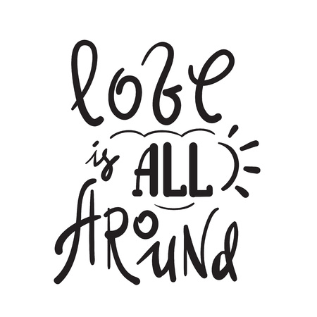 Love is all around - emotional love quote. Hand drawn beautiful lettering. Print for inspirational poster, t-shirt, bag, cups, Valentines Day card, flyer, sticker, badge. Cute and funny sign 向量圖像