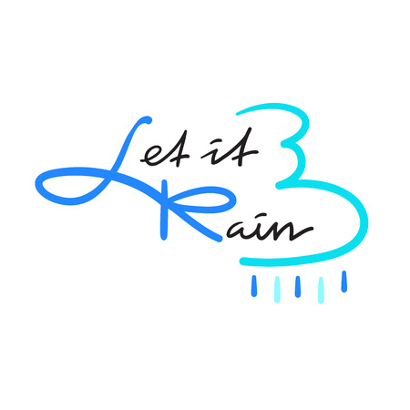 Let it be Rain - simple inspire and motivational quote. Hand drawn beautiful lettering. Print for inspirational poster, t-shirt, bag, cup, card, autumn flyer, sticker. Cute and funny vector sign Illusztráció