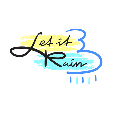 Let it be Rain - simple inspire and motivational quote. Hand drawn beautiful lettering. Print for inspirational poster, t-shirt, bag, cup, card, autumn flyer, sticker. Cute and funny vector sign Vektoros illusztráció