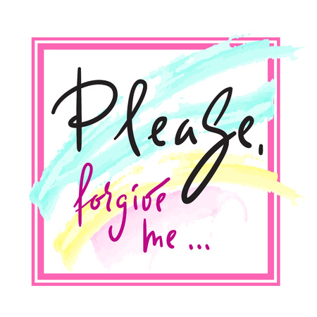Please, forgive me - emotional love quote. Hand drawn beautiful lettering. Print for inspirational poster, t-shirt, bag, cups, Valentines Day card, flyer, sticker, badge. Elegant vector sign Standard-Bild - 106248006