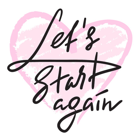 Let's Start Again - emotional love quote. Hand drawn beautiful lettering. Print for inspirational poster, t-shirt, bag, cups, Valentines Day card, flyer, sticker, badge. Elegant vector sign Standard-Bild - 106248061