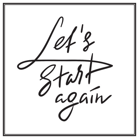 Let's Start Again - emotional love quote. Hand drawn beautiful lettering. Print for inspirational poster, t-shirt, bag, cups, Valentines Day card, flyer, sticker, badge. Elegant vector sign Standard-Bild - 106248062