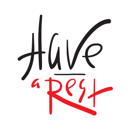 Have a rest - simple inspire and motivational quote. Hand drawn beautiful lettering. Print for inspirational poster, t-shirt, bag, cups, card, flyer, sticker, badge. Cute and funny vector sign
