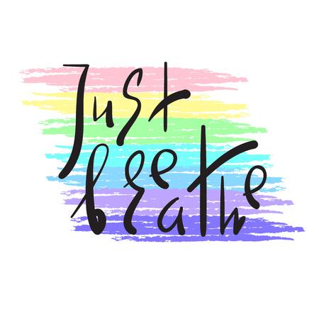 Just Breathe: inspiración simple y cita motivadora. Dibujado a mano hermosas letras. Imprimir para póster inspirador, pancarta de yoga, camiseta, bolso, tazas, tarjeta, volante, pegatina, insignia. Signo de vector elegante