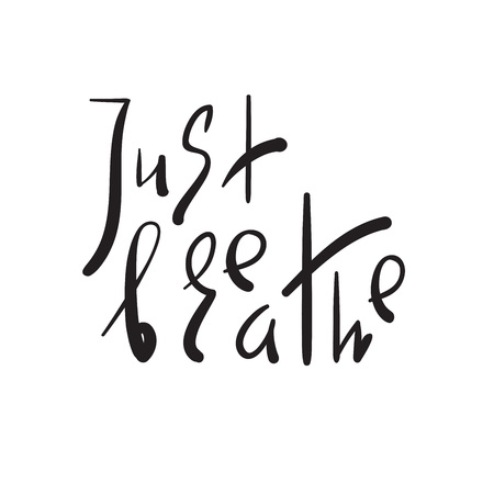 Just Breathe - simple inspire and motivational quote. Hand drawn beautiful lettering. Print for inspirational poster, yoga banner, t-shirt, bag, cups, card, flyer, sticker, badge. Elegant vector sign